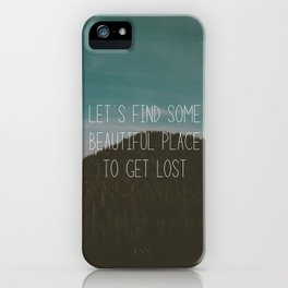 Let's find some beautiful place to get lost iPhone Case