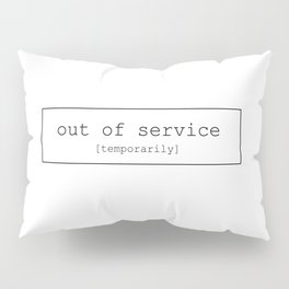 Out of service [temporarily] Pillow Sham