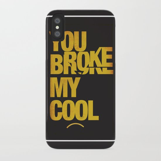 You Broke My Cool iPhone Case