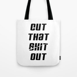 Cut That Shit Out Tote Bag