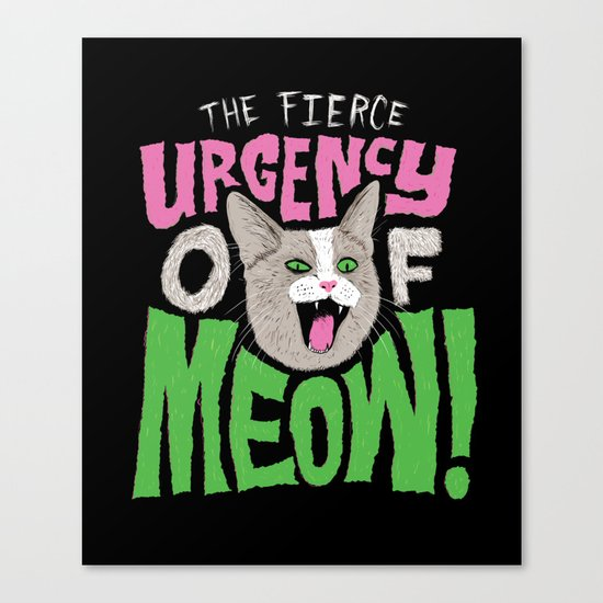 The Fierce Urgency of Meow! Canvas Print