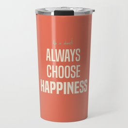 Always choose happiness, positive quote, inspirational, happy life, lettering art Travel Mug