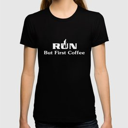 Running T-Shirt Run But First Coffee Tee Runner Loves Coffee T-shirt