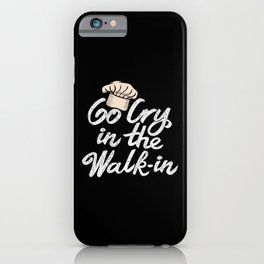 Go Cry in the Walk-In. - Gift iPhone Case