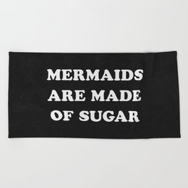 Mermaids Are Made of Sugar Beach Towel