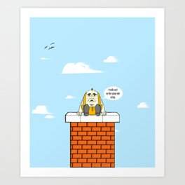 Can't see the sunny-side of this. Art Print