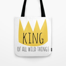 King of All Wild Things Tote Bag