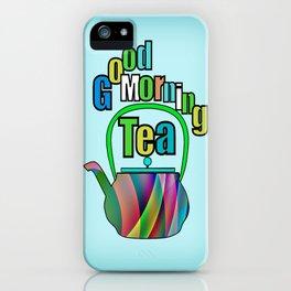 Good Morning Tea iPhone Case