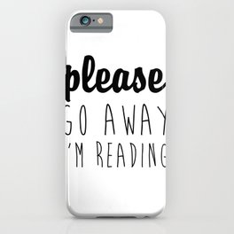 Please Go away I'm Reading – Quote iPhone Case