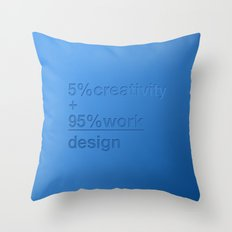 5% creativity + 95% work = design Throw Pillow