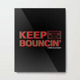 KEEP BOUNCIN' - A TRIBE CALLED QUEST Metal Print