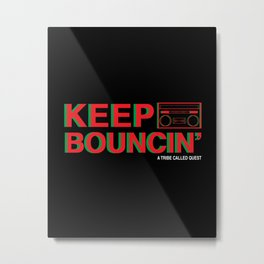 KEEP BOUNCIN' - A TRIBE CALLED QUEST Metal Print