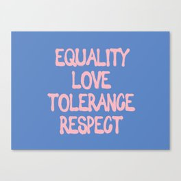 Equality, Love, Tolerance, Respect Canvas Print
