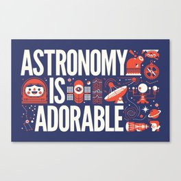 ASTRONOMY IS ... Canvas Print