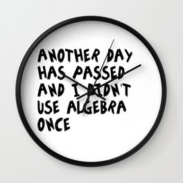 Another Day Has Passed I Didn't Use Algebra Wall Clock