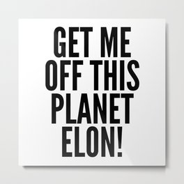 Get Me Off This Planet Elon! Metal Print