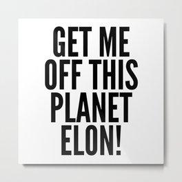 Get Me Off This Planet Elon! Metal Print