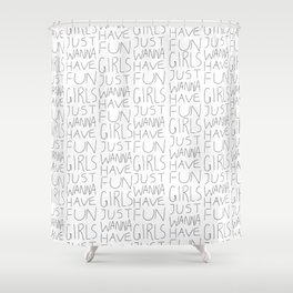 Girls Just Wanna Have Fun on White Shower Curtain