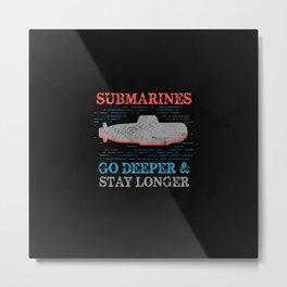 Military Submarine Veteran Gift US Submarine Stay Longer Metal Print