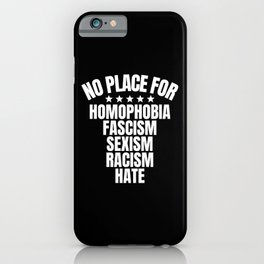 No Place for Homophobia, Fascism, Sexism, Racism (B&W) iPhone Case