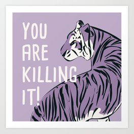 You are killing it 002 Art Print