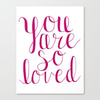 you are so loved Canvas Prints featuring You Are So Loved  by JordynAlisonDesigns
