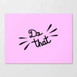 Do That Motivational Quote Canvas Print