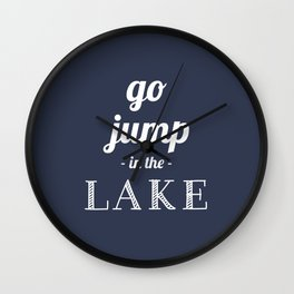 Go jump in the lake in Navy blue Wall Clock