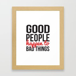 Good People Happen to Bad Things Framed Art Print