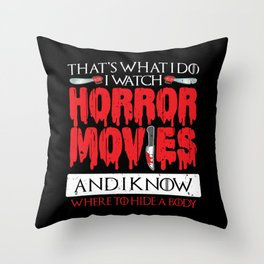 Scary I Watch Horror Movies And I Know Where To Hide A Body That's What I Do I Watch Horror Movies Throw Pillow