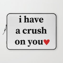 I have a crush on you Laptop Sleeve