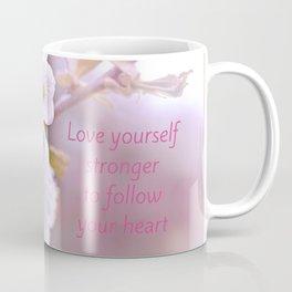 Love yourself  Follow Your Heart Coffee Mug