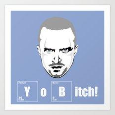 Yo Bitch Art Print