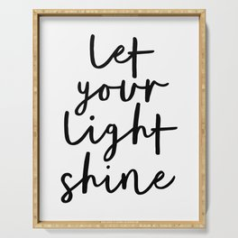 Let Your Light Shine black and white monochrome typography poster design home wall bedroom decor Serving Tray
