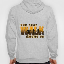 The Dead Walk Among Us Hoody