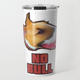 """No Bull"" - English Bull Terrier Design, T Shirt, Mug, etc Travel Mug"