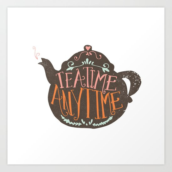 TEA TIME. ANY TIME. - color Art Print