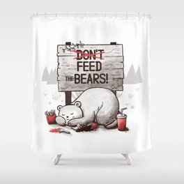 Don't Feed The Bears Shower Curtain