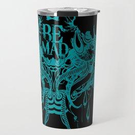 Be Mad 2 ! Travel Mug
