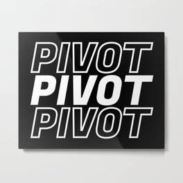 Pivot Funny Quote Metal Print