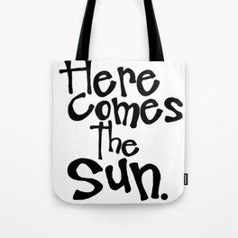 Here Comes The Sun. Tote Bag