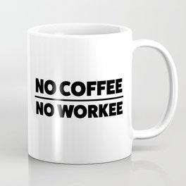 NO COFFEE. NO WORKEE Coffee Mug