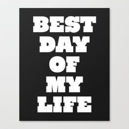 Best Day Of Your Life Canvas Print