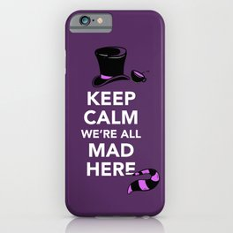 Keep Calm, We're All Mad Here iPhone Case