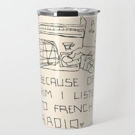 French Radio (Because of Him I Listen to French Radio) Travel Mug