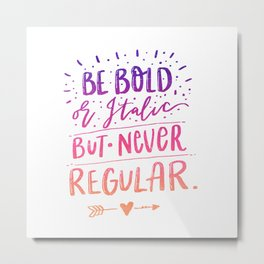 Be Bold or Italic but never Regular - Colour version Metal Print