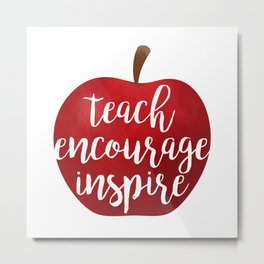 Teach Encourage Inspire Metal Print