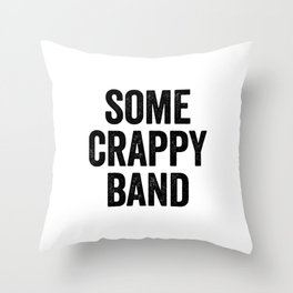 Some Crappy Band Throw Pillow