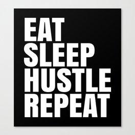 Eat Sleep Hustle Repeat (Black & White) Canvas Print