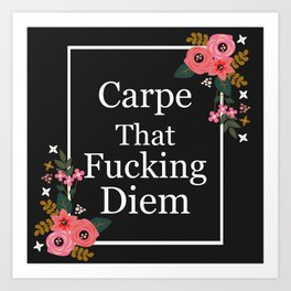 Carpe That Fucking Diem, Pretty Funny Quote Art Print